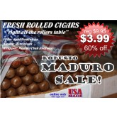 Flash Sale Fresh Rolled Maduro Robusto  $3.99 Special